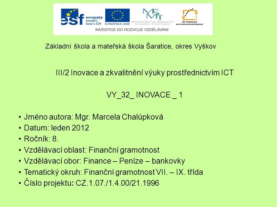 III/2 Inovace a zkvalitnění výuky prostřednictvím ICT VY_32_ INOVACE _ 1 Jméno autora: Mgr. Marcela Chalúpková Datum: leden 2012 Ročník: 8. Vzdělávací