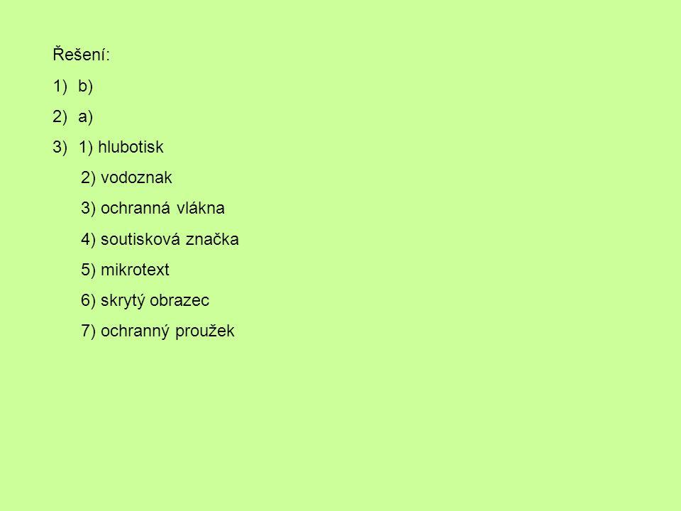 Řešení: 1)b) 2)a) 3)1) hlubotisk 2) vodoznak 3) ochranná vlákna 4) soutisková značka 5) mikrotext 6) skrytý obrazec 7) ochranný proužek