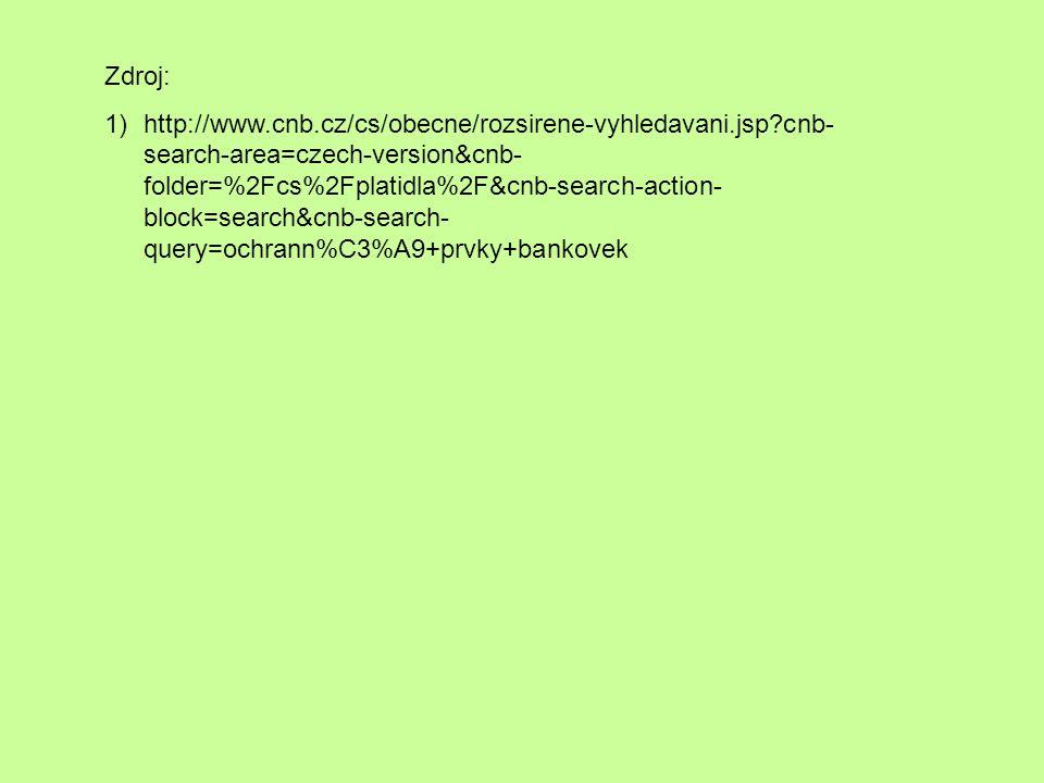 Zdroj: 1)http://www.cnb.cz/cs/obecne/rozsirene-vyhledavani.jsp cnb- search-area=czech-version&cnb- folder=%2Fcs%2Fplatidla%2F&cnb-search-action- block=search&cnb-search- query=ochrann%C3%A9+prvky+bankovek