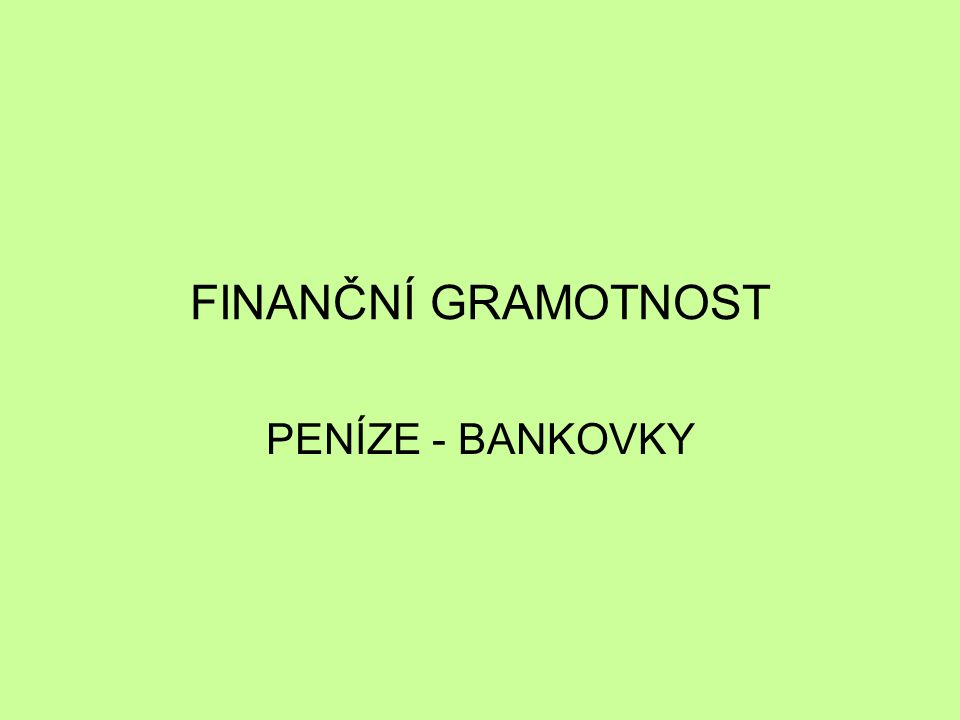 FINANČNÍ GRAMOTNOST PENÍZE - BANKOVKY