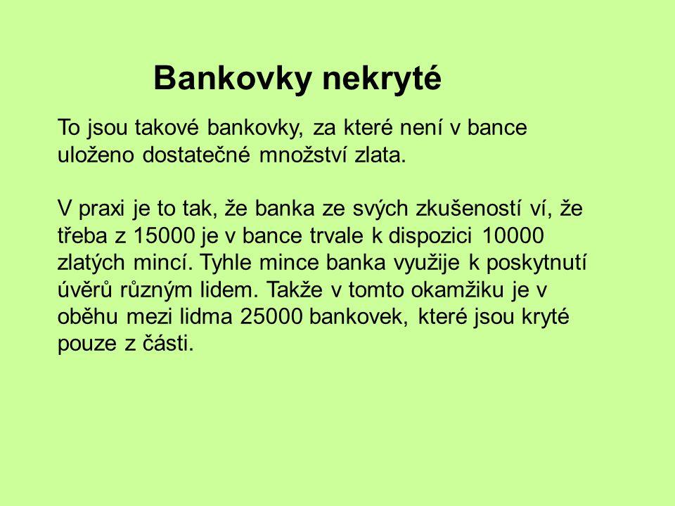 Peníze v dnešní době Používané bankovky v oběhu zastupovaly zlato a byly za zlato směnitelné.