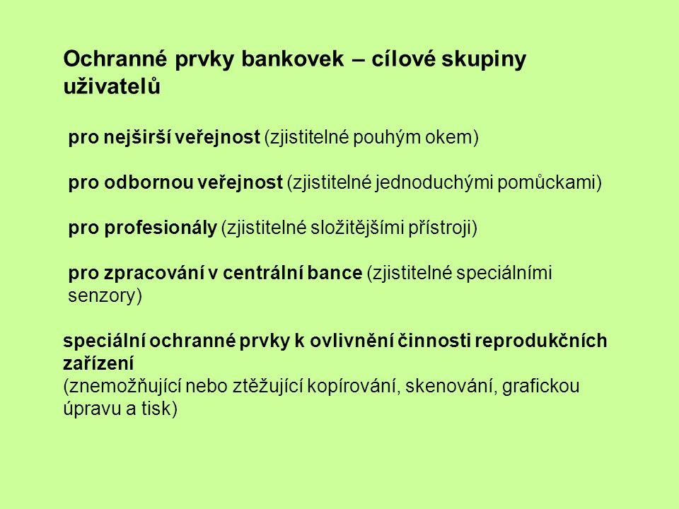Ochranné prvky bankovek – cílové skupiny uživatelů pro nejširší veřejnost (zjistitelné pouhým okem) pro odbornou veřejnost (zjistitelné jednoduchými pomůckami) pro profesionály (zjistitelné složitějšími přístroji) pro zpracování v centrální bance (zjistitelné speciálními senzory) speciální ochranné prvky k ovlivnění činnosti reprodukčních zařízení (znemožňující nebo ztěžující kopírování, skenování, grafickou úpravu a tisk)