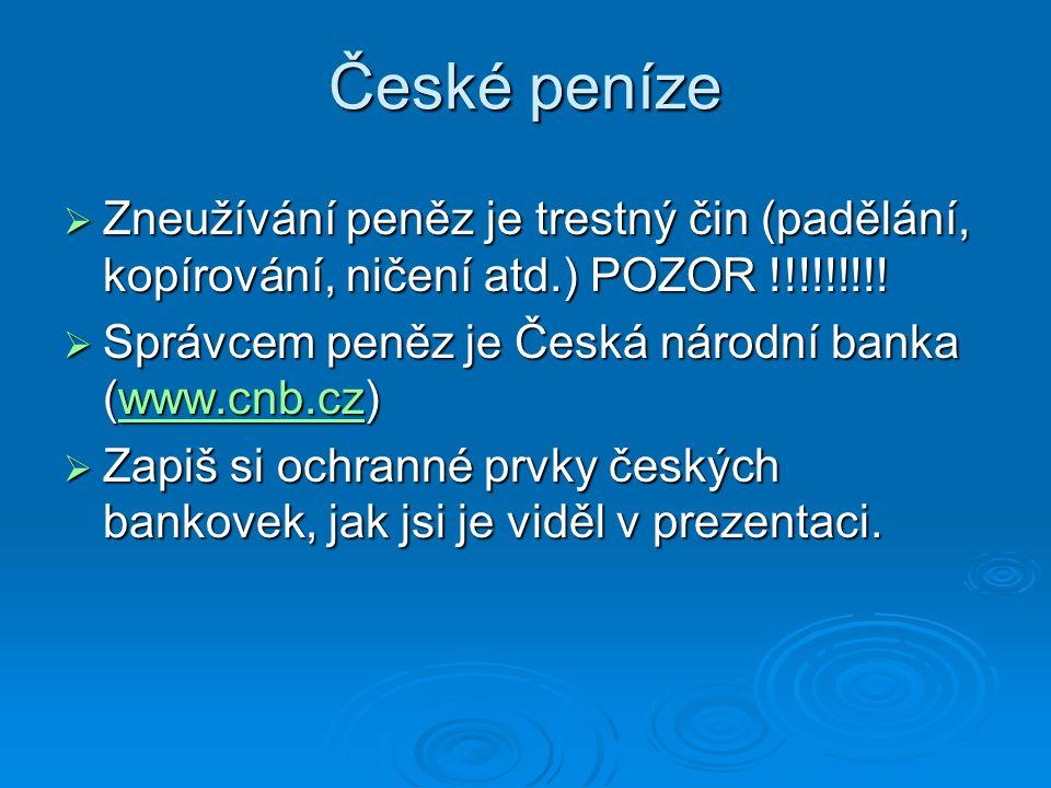 České peníze  Zneužívání peněz je trestný čin (padělání, kopírování, ničení atd.) POZOR !!!!!!!!.