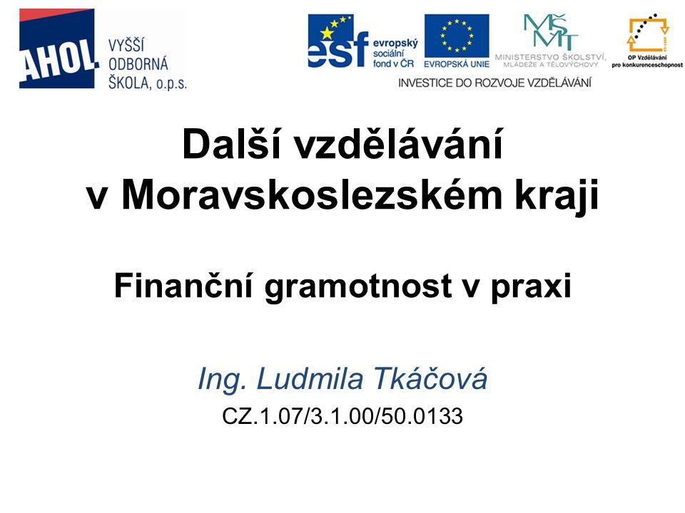 Další vzdělávání v Moravskoslezském kraji Finanční gramotnost v praxi Ing.