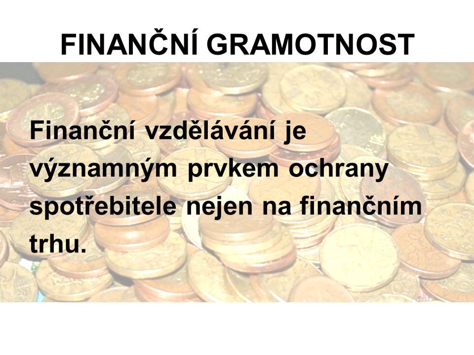 FINANČNÍ GRAMOTNOST Finanční vzdělávání je významným prvkem ochrany spotřebitele nejen na finančním trhu.