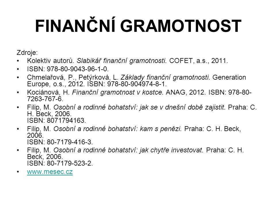 FINANČNÍ GRAMOTNOST Zdroje: Kolektiv autorů. Slabikář finanční gramotnosti. COFET, a.s., 2011. ISBN: 978-80-9043-96-1-0. Chmelařová, P., Petýrková, L.
