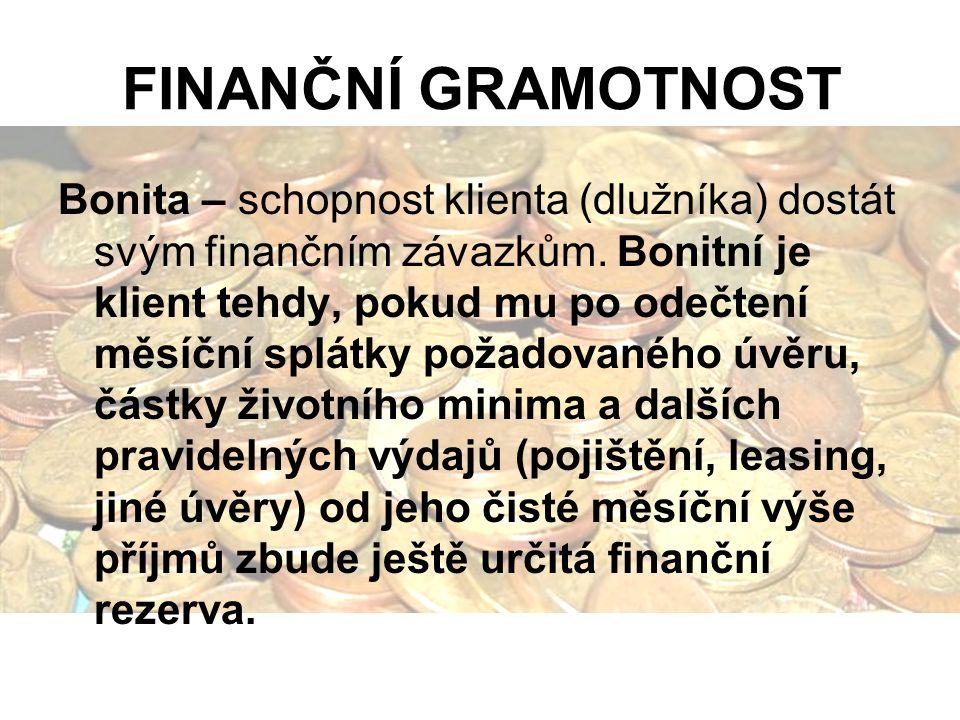 FINANČNÍ GRAMOTNOST Bonita – schopnost klienta (dlužníka) dostát svým finančním závazkům. Bonitní je klient tehdy, pokud mu po odečtení měsíční splátk