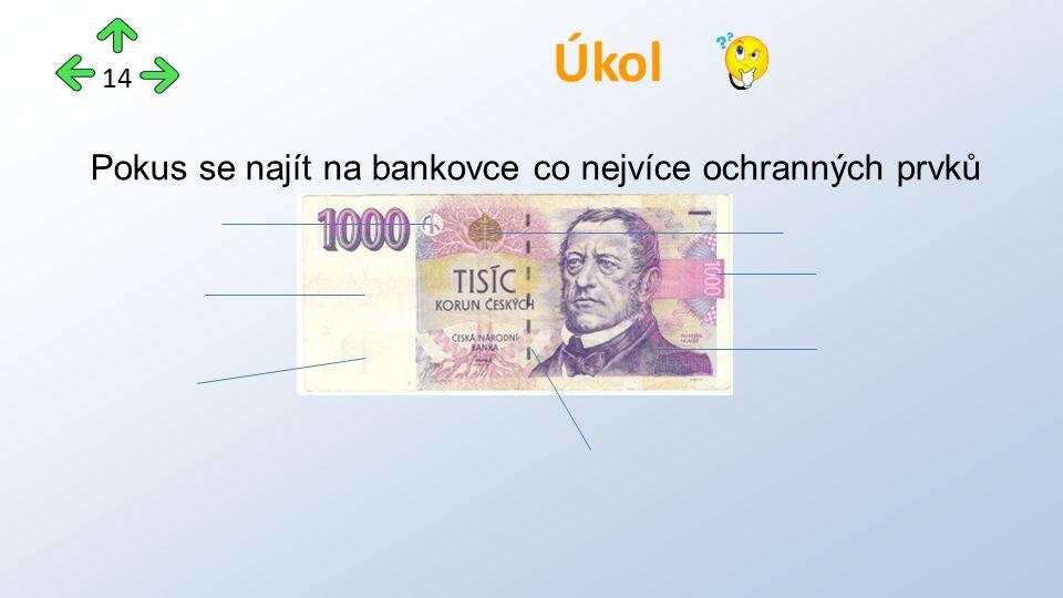 Úkol 14 Pokus se najít na bankovce co nejvíce ochranných prvků