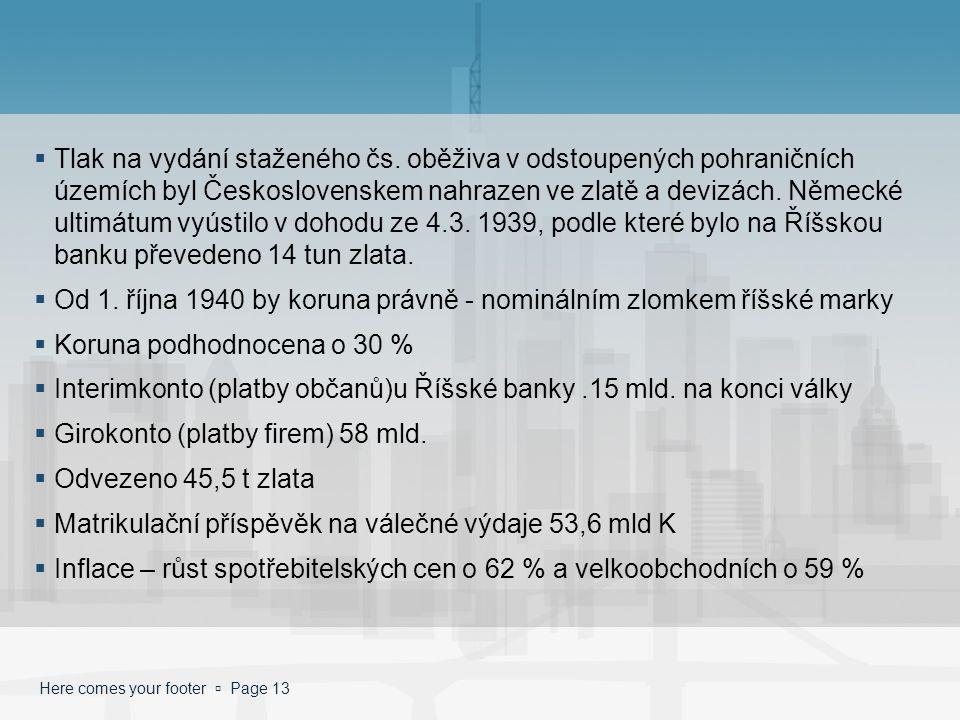Here comes your footer  Page 13  Tlak na vydání staženého čs. oběživa v odstoupených pohraničních územích byl Československem nahrazen ve zlatě a de