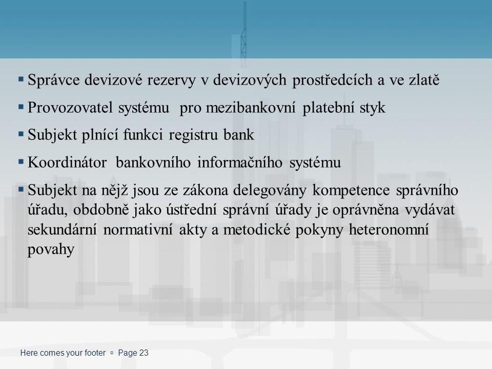 Here comes your footer  Page 23  Správce devizové rezervy v devizových prostředcích a ve zlatě  Provozovatel systému pro mezibankovní platební styk