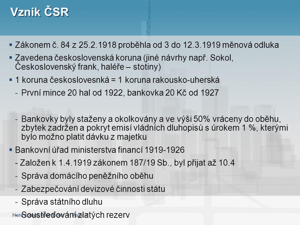 Here comes your footer  Page 7 Vznik ČSR  Zákonem č. 84 z 25.2.1918 proběhla od 3 do 12.3.1919 měnová odluka  Zavedena československá koruna (jiné