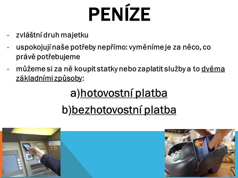 ZDROJE http://cs.wikipedia.org/wiki/Pen%C3%ADze http://www.financninoviny.cz/os-finance/uvery/zpravy/vite-co-vse-umi-vase-debetni-karta/686659 http://zena.centrum.cz/volny-cas/clanek.phtml?id=3940 http://www.cnb.cz/cs/platidla/mince/ http://www.cnb.cz/cs/platidla/bankovky/ http://cs.wikipedia.org/wiki/Euro http://cs.wikipedia.org/wiki/Americk%C3%BD_dolar http://cs.wikipedia.org/wiki/Ma%C4%8Farsk%C3%BD_forint http://cs.wikipedia.org/wiki/Mexick%C3%A9_peso http://cs.wikipedia.org/wiki/Rusk%C3%BD_rubl http://cs.wikipedia.org/wiki/Japonsk%C3%BD_jen http://www.penize.cz/muzeum-bankovek http://cs.wikipedia.org/wiki/Platebn%C3%AD_karta http://www.frydekmistek.cz/cz/o-meste/0694193-dan-z-nemovitosti-lze-hradit-prostrednictvim- sipo.html https://cs.wikipedia.org/wiki/Hotov%C3%A9_pen%C3%ADze