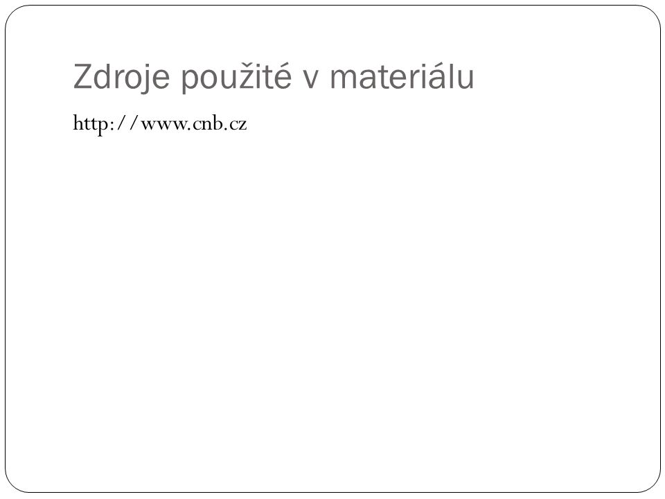 Zdroje použité v materiálu http://www.cnb.cz