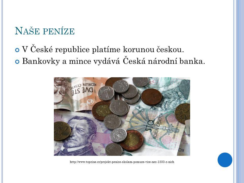 N AŠE PENÍZE V České republice platíme korunou českou.