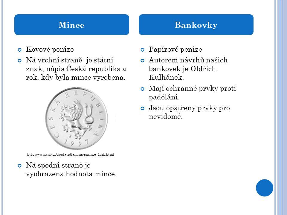 Kovové peníze Na vrchní straně je státní znak, nápis Česká republika a rok, kdy byla mince vyrobena.