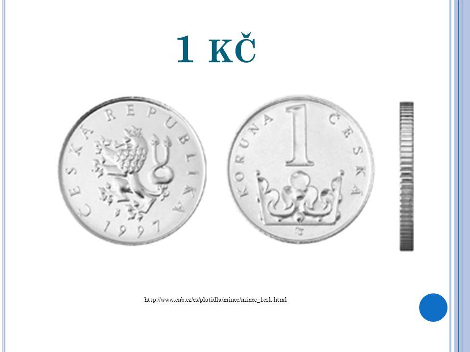 1 KČ http://www.cnb.cz/cs/platidla/mince/mince_1czk.html