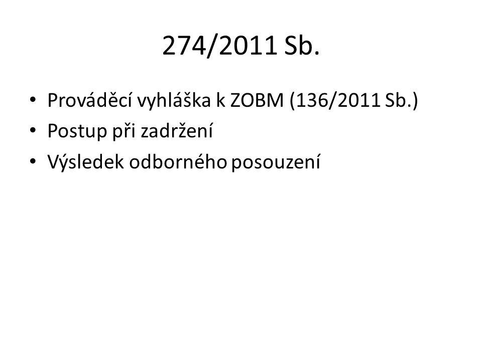 274/2011 Sb. Prováděcí vyhláška k ZOBM (136/2011 Sb.) Postup při zadržení Výsledek odborného posouzení