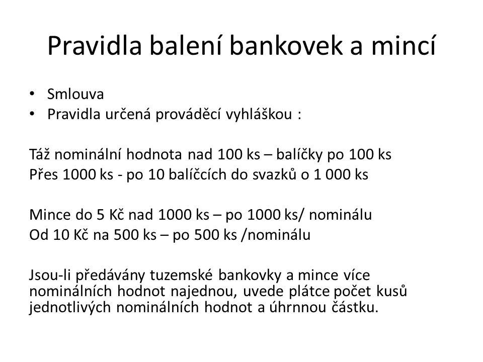 Pravidla balení bankovek a mincí Smlouva Pravidla určená prováděcí vyhláškou : Táž nominální hodnota nad 100 ks – balíčky po 100 ks Přes 1000 ks - po