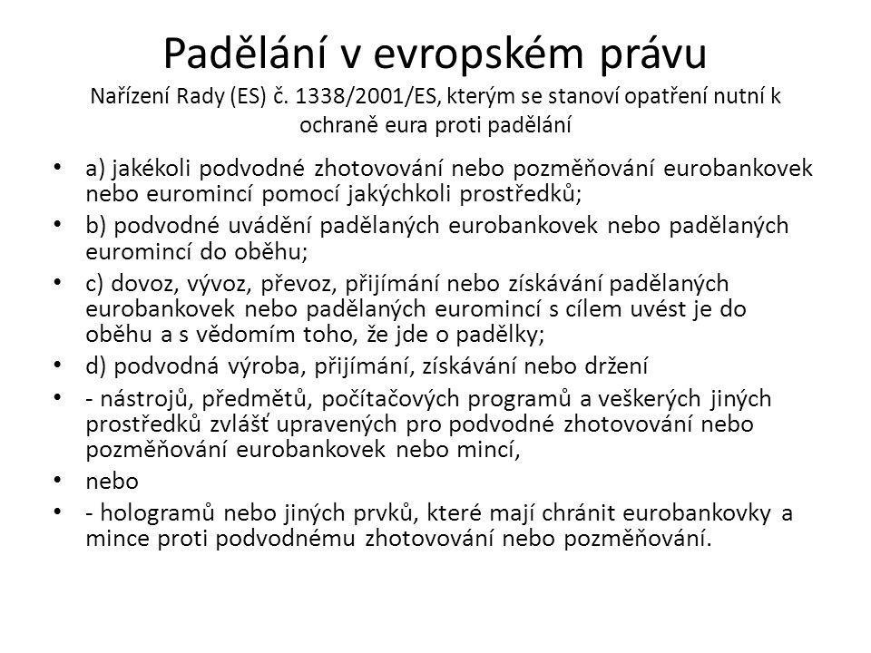 Padělání v evropském právu Nařízení Rady (ES) č. 1338/2001/ES, kterým se stanoví opatření nutní k ochraně eura proti padělání a) jakékoli podvodné zho