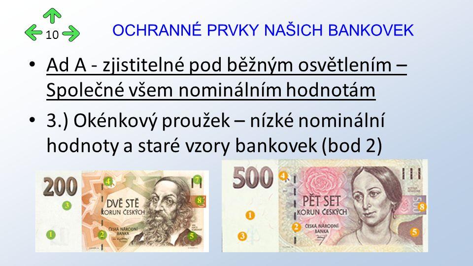 Ad A - zjistitelné pod běžným osvětlením – Společné všem nominálním hodnotám 3.) Okénkový proužek – nízké nominální hodnoty a staré vzory bankovek (bod 2) OCHRANNÉ PRVKY NAŠICH BANKOVEK 10
