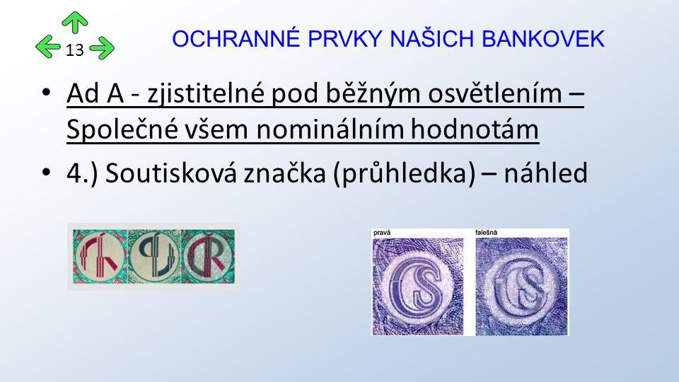 Ad A - zjistitelné pod běžným osvětlením – Společné všem nominálním hodnotám 4.) Soutisková značka (průhledka) – náhled OCHRANNÉ PRVKY NAŠICH BANKOVEK 13