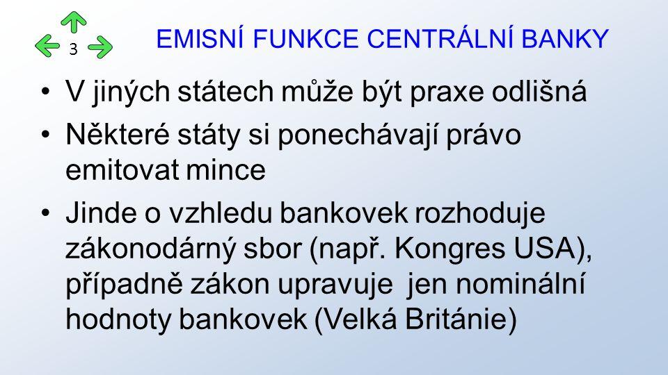 V jiných státech může být praxe odlišná Některé státy si ponechávají právo emitovat mince Jinde o vzhledu bankovek rozhoduje zákonodárný sbor (např.