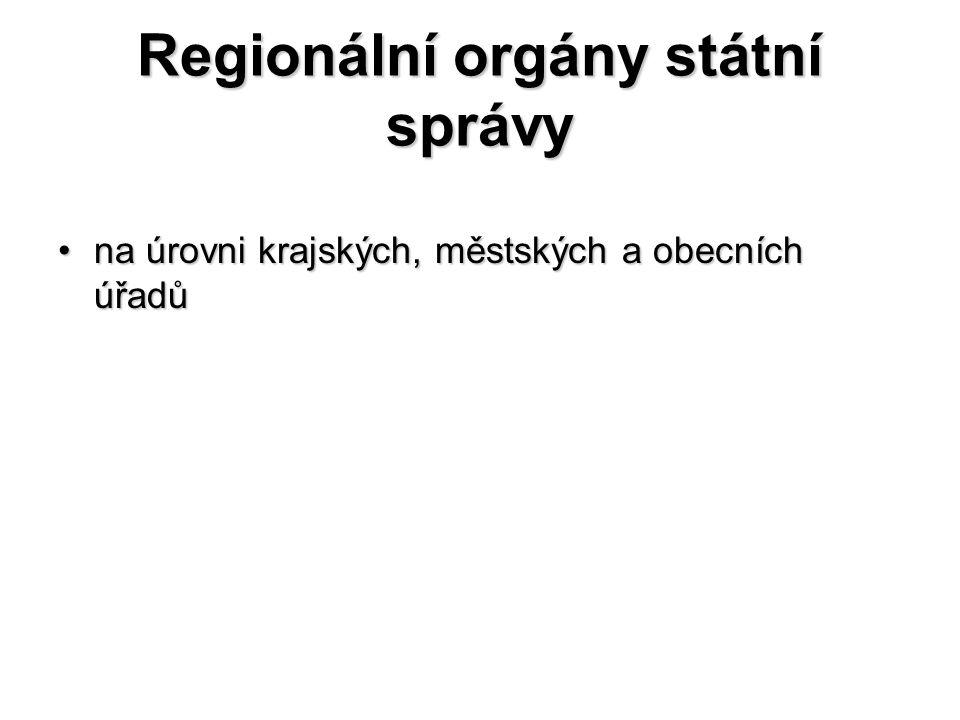 Regionální orgány státní správy na úrovni krajských, městských a obecních úřadůna úrovni krajských, městských a obecních úřadů