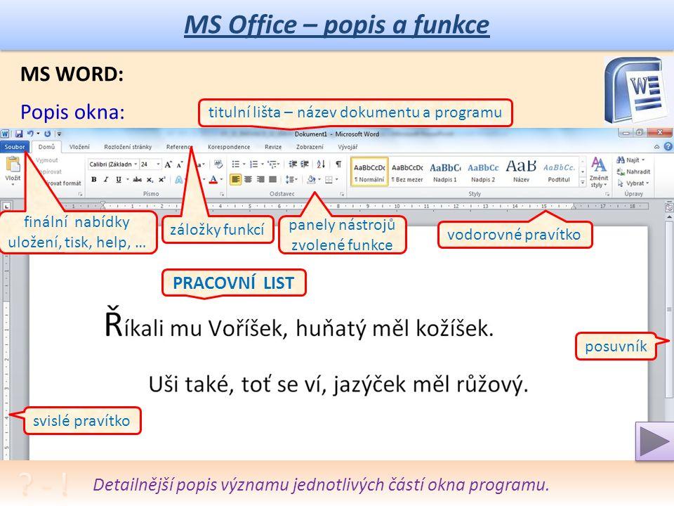 MS Office – popis a funkce Spustit program a snažit se popisované nabídky prakticky pochopit.