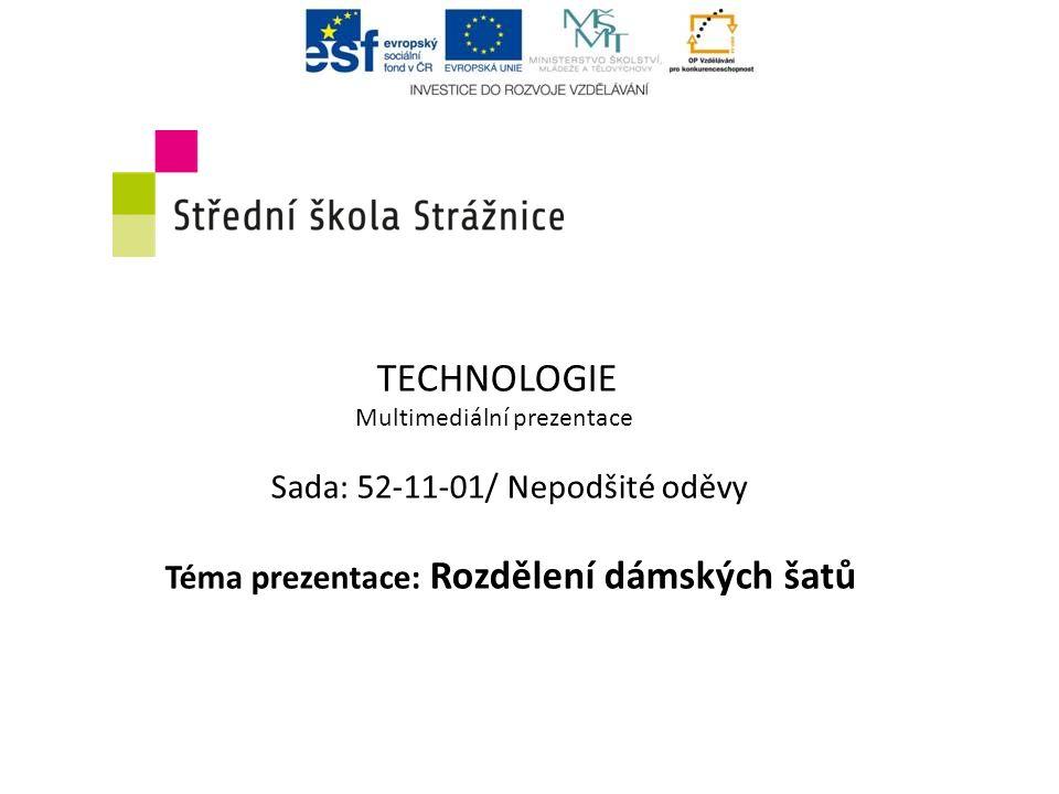 TECHNOLOGIE Multimediální prezentace Sada: 52-11-01/ Nepodšité oděvy Téma prezentace: Rozdělení dámských šatů