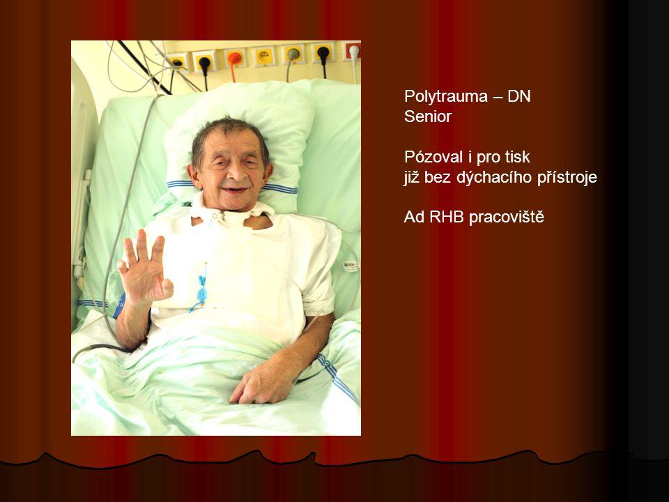 Polytrauma – DN Senior Pózoval i pro tisk již bez dýchacího přístroje Ad RHB pracoviště