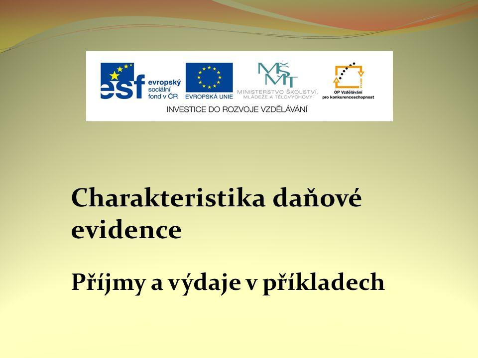 Charakteristika daňové evidence Příjmy a výdaje v příkladech