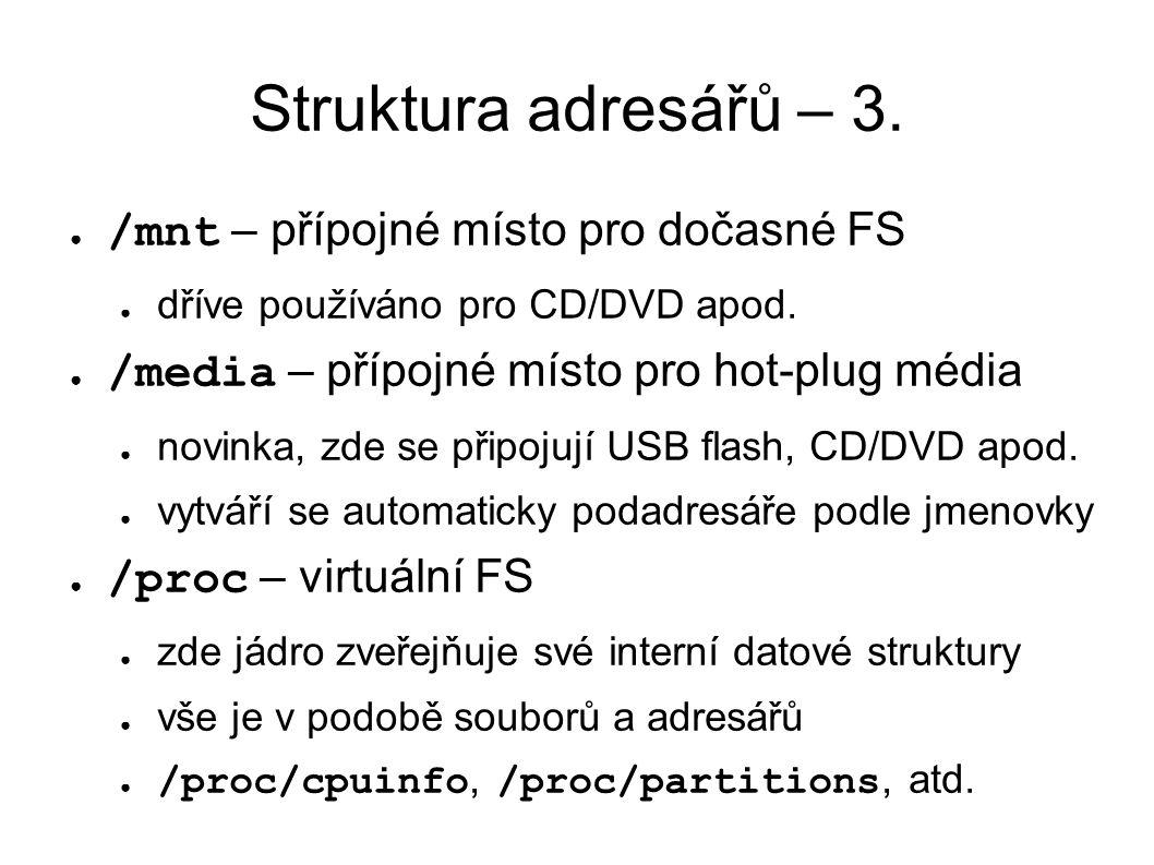 Struktura adresářů – 3. ● /mnt – přípojné místo pro dočasné FS ● dříve používáno pro CD/DVD apod.