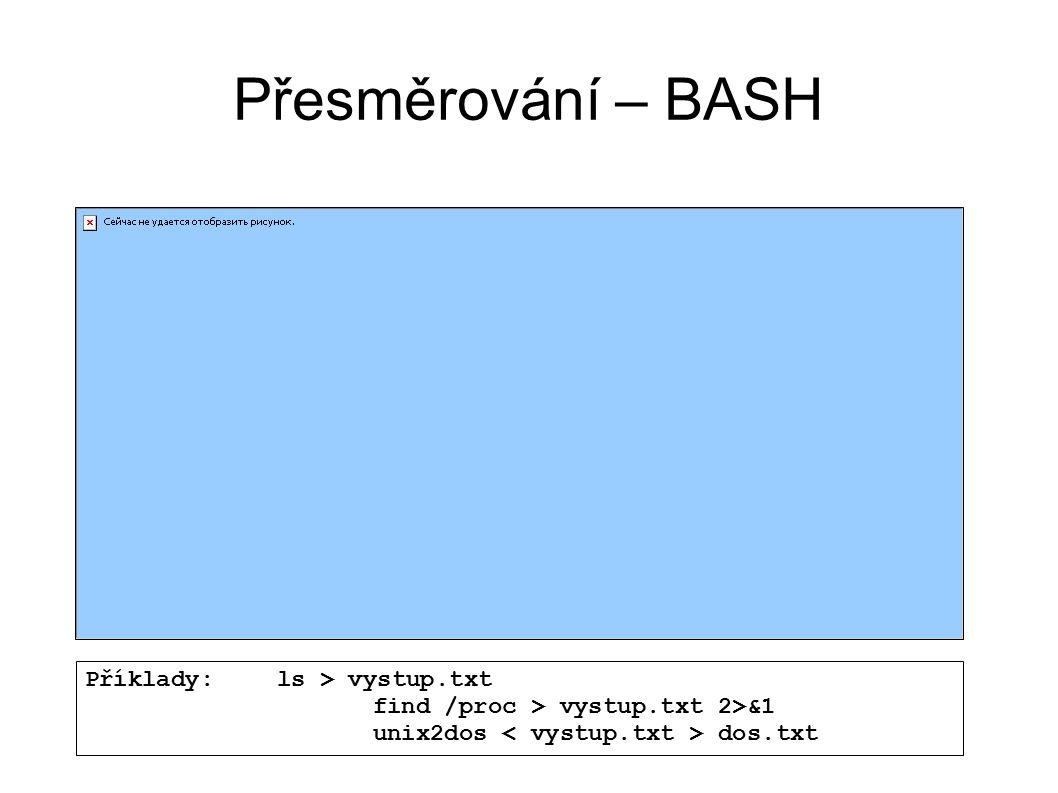 Přesměrování – BASH Příklady:ls > vystup.txt find /proc > vystup.txt 2>&1 unix2dos dos.txt