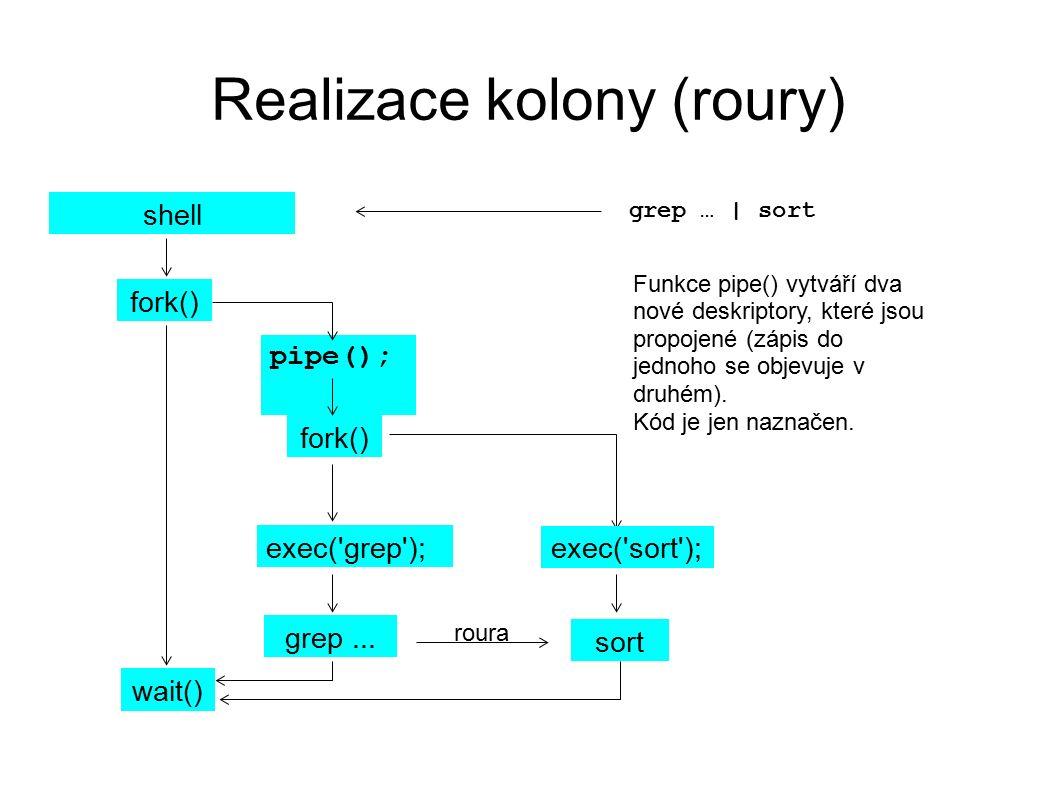 Realizace kolony (roury) shell fork() wait() pipe(); grep … | sort grep...