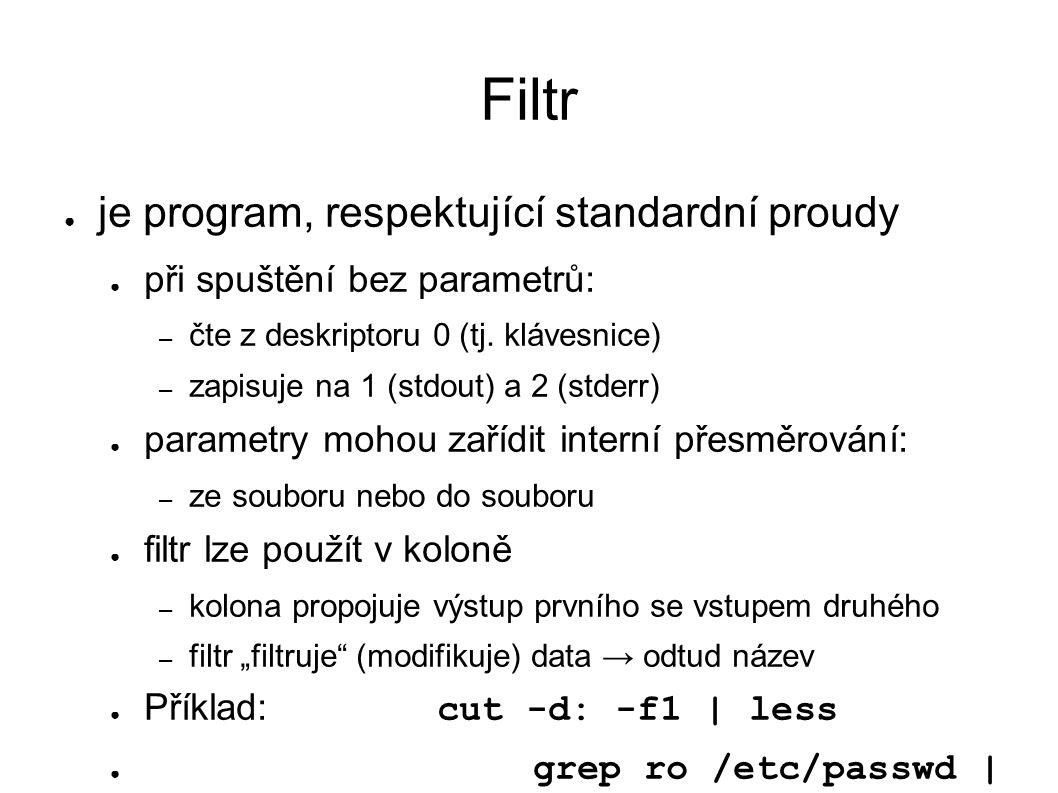 Filtr ● je program, respektující standardní proudy ● při spuštění bez parametrů: – čte z deskriptoru 0 (tj.