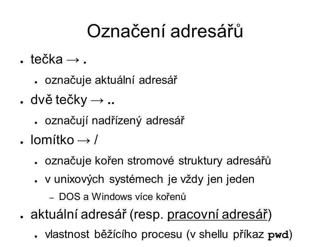 Označení adresářů ● tečka →. ● označuje aktuální adresář ● dvě tečky →..