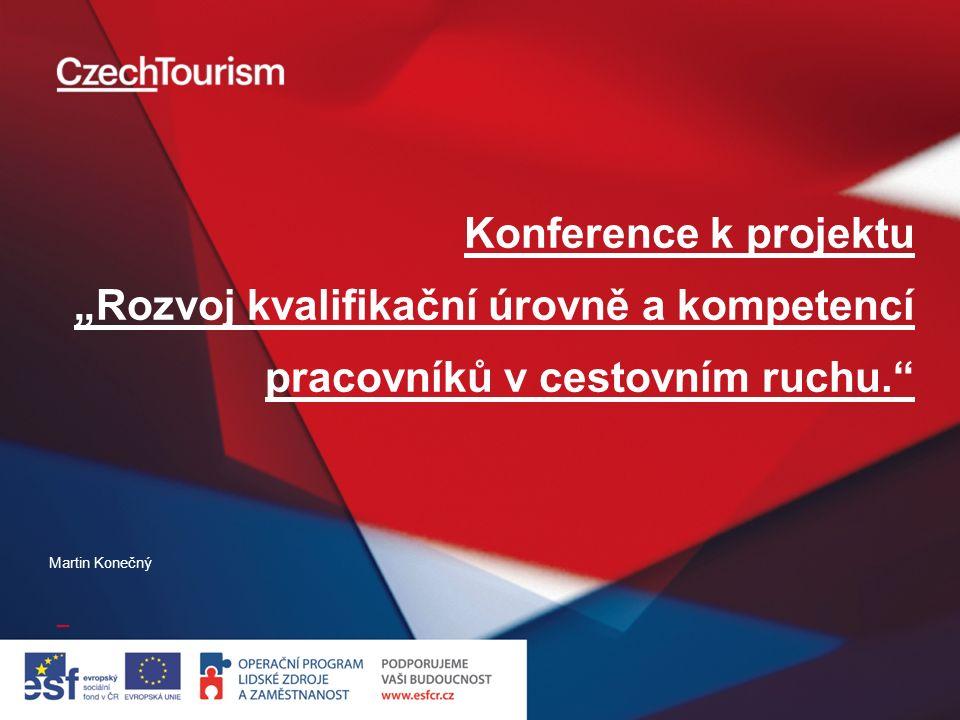 """Konference k projektu """"Rozvoj kvalifikační úrovně a kompetencí pracovníků v cestovním ruchu. Martin Konečný"""