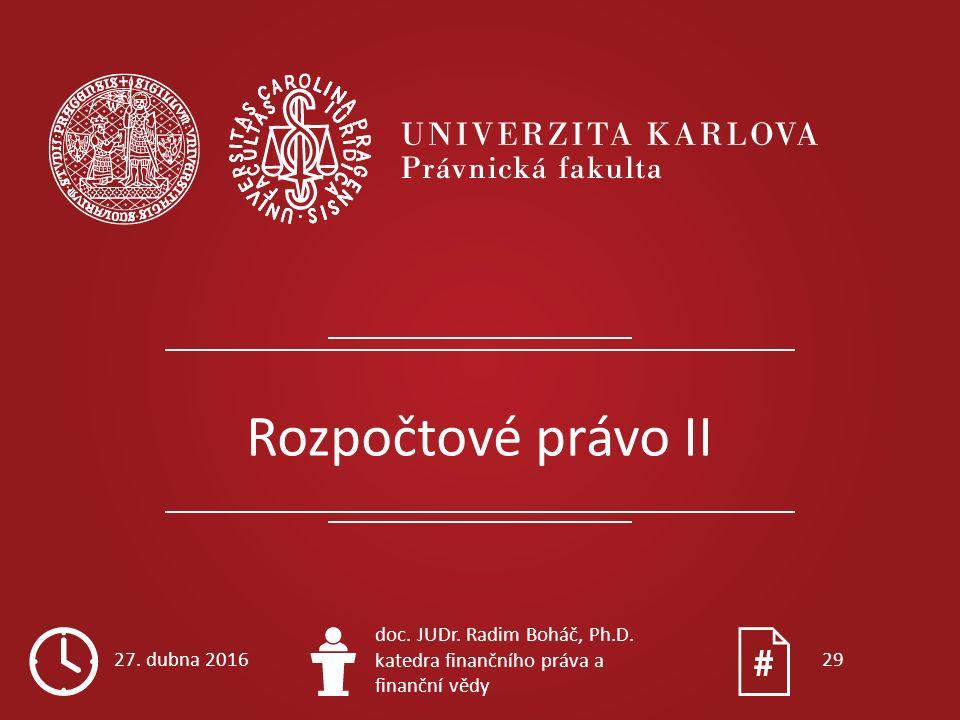 Rozpočtové právo II 27. dubna 2016 doc. JUDr. Radim Boháč, Ph.D. katedra finančního práva a finanční vědy 29