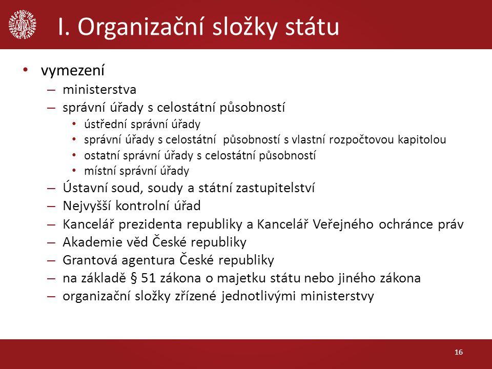 I. Organizační složky státu vymezení – ministerstva – správní úřady s celostátní působností ústřední správní úřady správní úřady s celostátní působnos