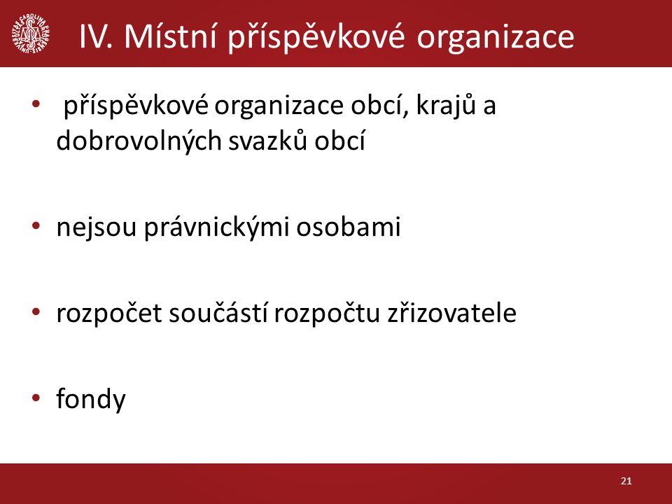 IV. Místní příspěvkové organizace příspěvkové organizace obcí, krajů a dobrovolných svazků obcí nejsou právnickými osobami rozpočet součástí rozpočtu