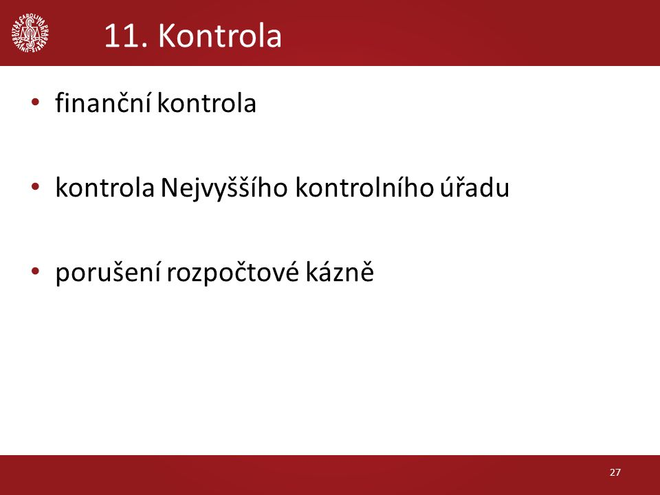 11. Kontrola finanční kontrola kontrola Nejvyššího kontrolního úřadu porušení rozpočtové kázně 27