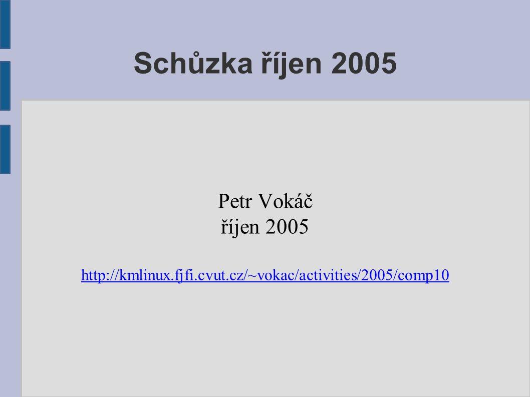 Schůzka říjen 2005 Petr Vokáč říjen 2005 http://kmlinux.fjfi.cvut.cz/~vokac/activities/2005/comp10
