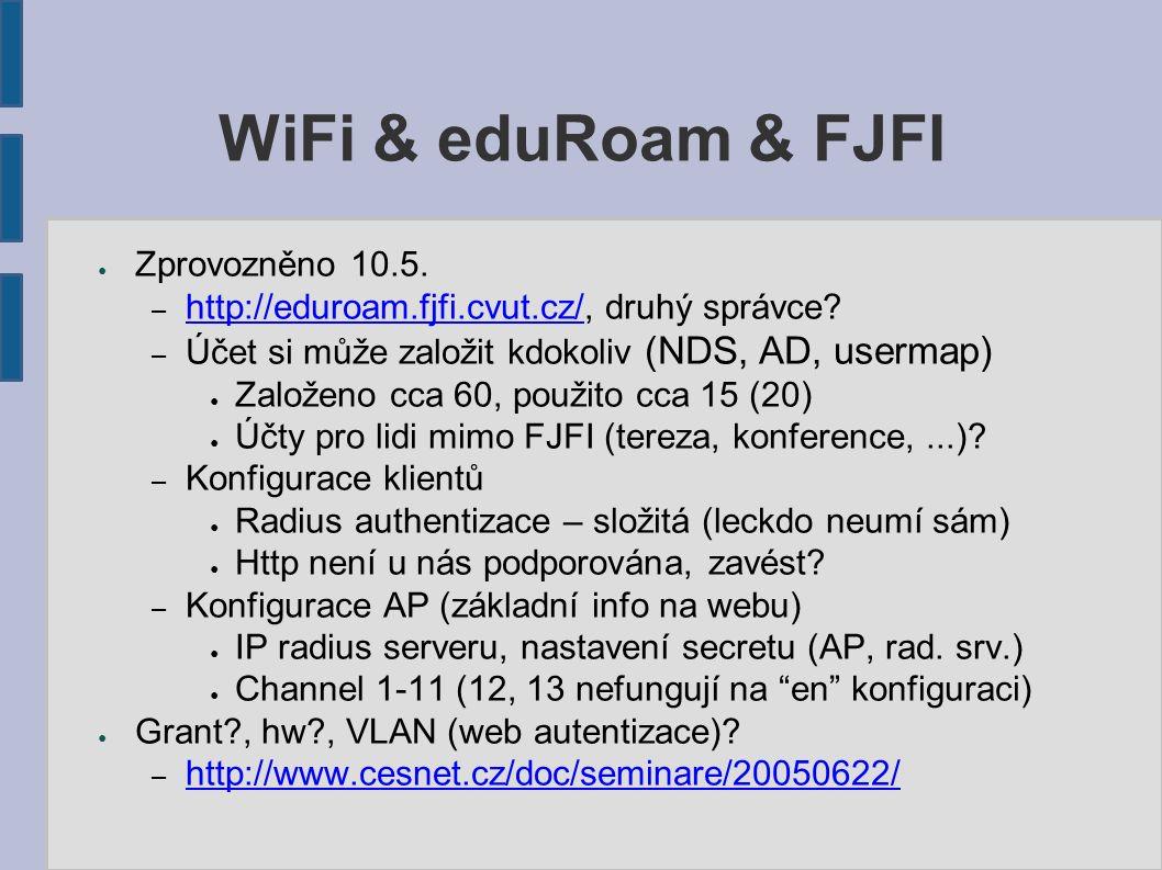 WiFi & eduRoam & FJFI ● Zprovozněno 10.5. – http://eduroam.fjfi.cvut.cz/, druhý správce? http://eduroam.fjfi.cvut.cz/ – Účet si může založit kdokoliv