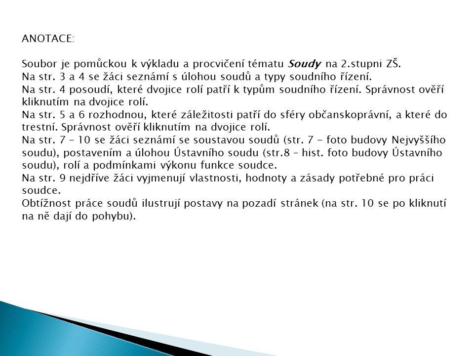 ANOTACE: Soubor je pomůckou k výkladu a procvičení tématu Soudy na 2.stupni ZŠ.