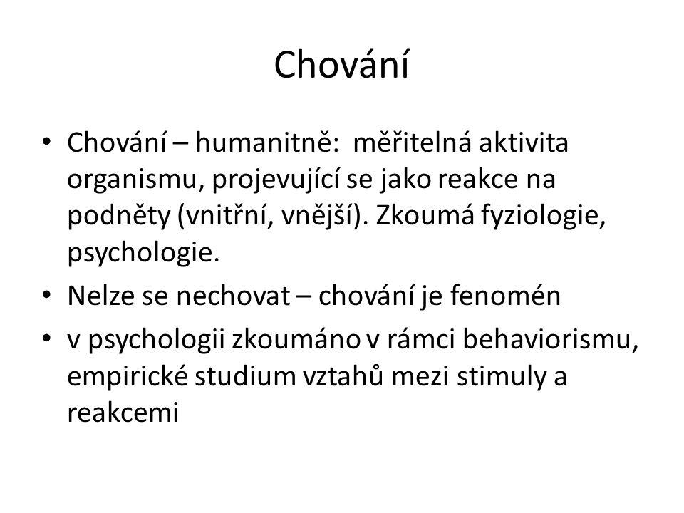 Chování Chování – humanitně: měřitelná aktivita organismu, projevující se jako reakce na podněty (vnitřní, vnější). Zkoumá fyziologie, psychologie. Ne