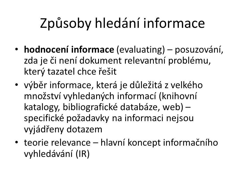 Způsoby hledání informace hodnocení informace (evaluating) – posuzování, zda je či není dokument relevantní problému, který tazatel chce řešit výběr i