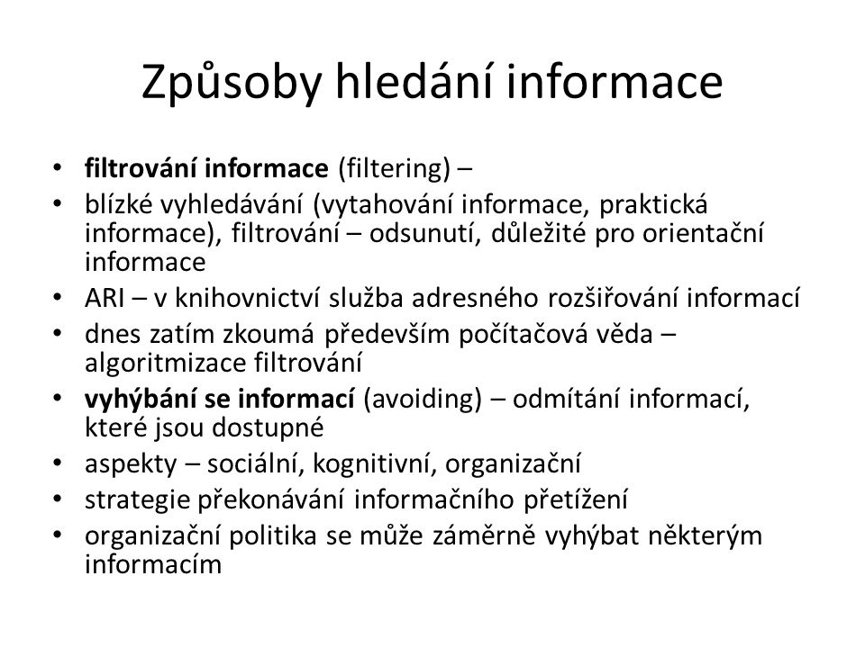 Způsoby hledání informace filtrování informace (filtering) – blízké vyhledávání (vytahování informace, praktická informace), filtrování – odsunutí, dů