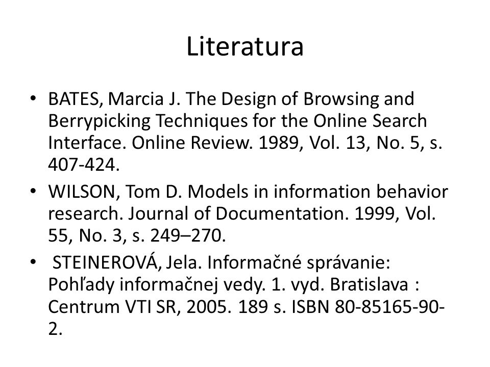 Literatura BATES, Marcia J. The Design of Browsing and Berrypicking Techniques for the Online Search Interface. Online Review. 1989, Vol. 13, No. 5, s