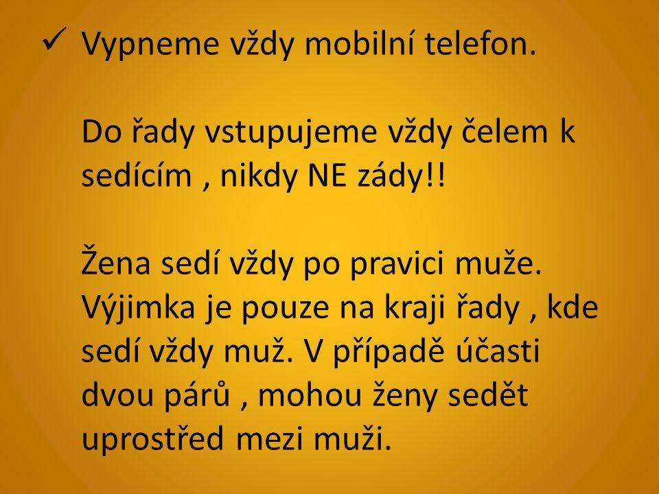 Vypneme vždy mobilní telefon. Do řady vstupujeme vždy čelem k sedícím, nikdy NE zády!.