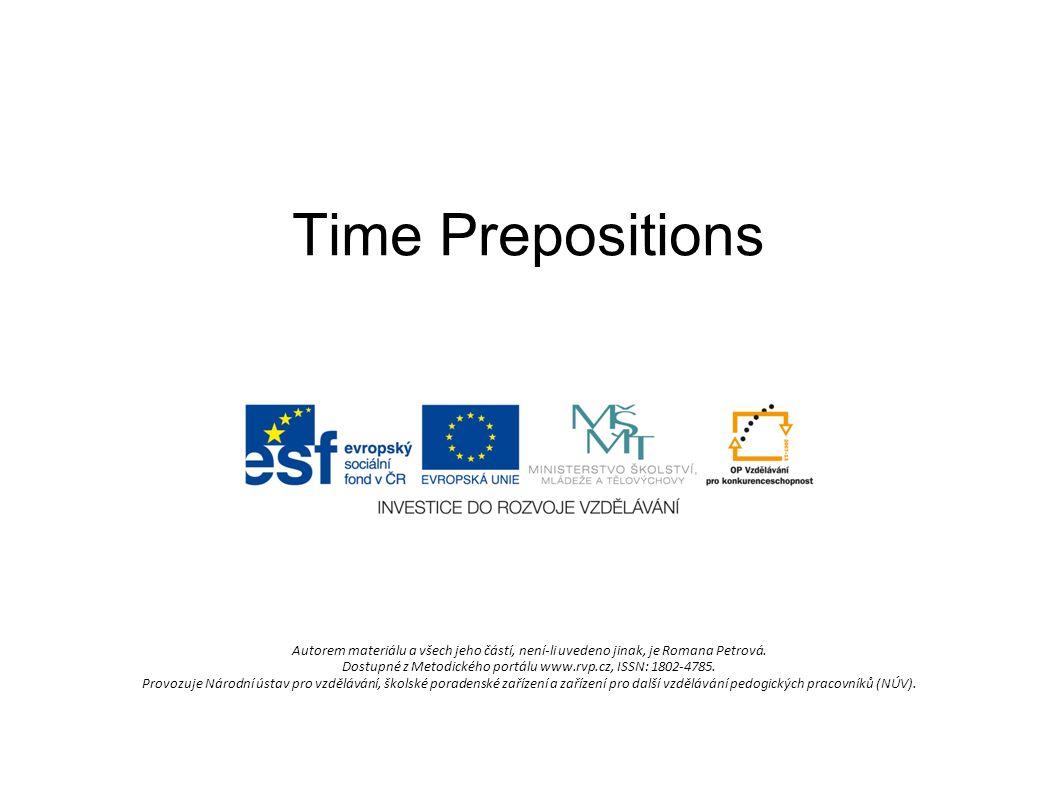 Time Prepositions Autorem materiálu a všech jeho částí, není-li uvedeno jinak, je Romana Petrová.